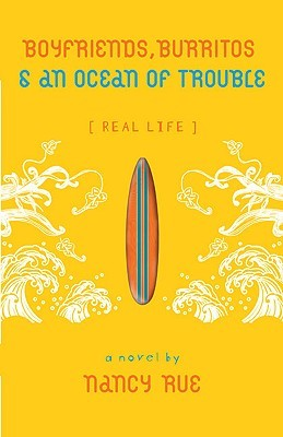 Boyfriends, Burritos & an Ocean of Trouble by Nancy N. Rue