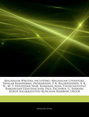 Articles on Malayalam Writers, Including: Malayalam Literature, Vayalar Ramavarma, Padmarajan, P. K. Balakrishnan, V. K. N., M. T. Vasudevan Nair, Kumaran Asan, Thunchaththu Ramanujan Ezhuthachan, Paul Zacharia, G. Sankara Kurup