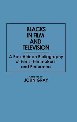 Blacks in Film and Television: A Pan-African Bibliography of Films, Filmmakers, and Performers