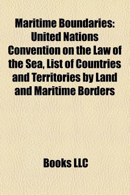 Maritime Boundaries: United Nations Convention on the Law of the Sea, List of Countries and Territories by Land and Maritime Borders