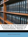 A History of the Warfare of Science with Theology in Christendom, Volume 1