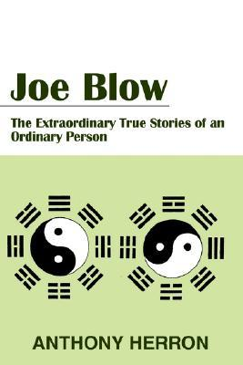 Joe Blow: The Extraordinary True Stories of an Ordinary Person