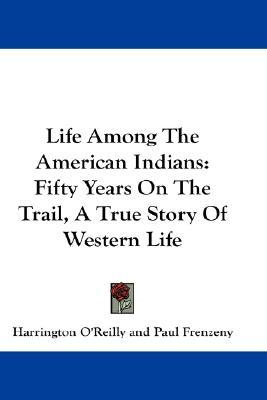 Life Among the American Indians: Fifty Years on the Trail, a True Story of Western Life