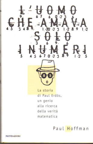 L'uomo che amava solo i numeri: La storia di Paul Erdos, un genio alla ricerca della verità matematica