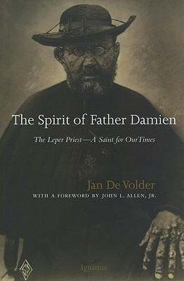 The Spirit of Father Damien: The Leper Priest-A Saint for Our Times