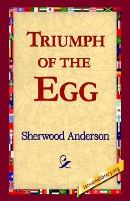 Triumph of the Egg by Sherwood Anderson