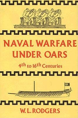 Naval Warfare Under Oars, 4th to 16th Centuries: A Study of Strategy, Tactics and Ship Design