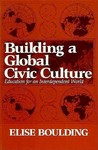 Building a Global Civic Culture: Education for an Independent World (Syracuse Studies on Peace and Conflict Resolution)