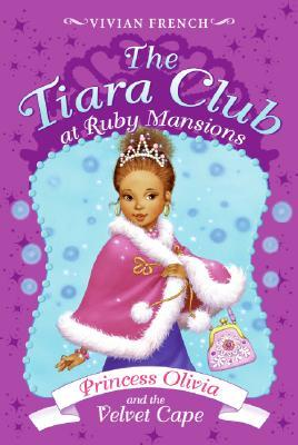 Princess Olivia and the Velvet Cape (The Tiara Club at Ruby Mansions, #4)