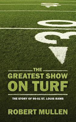 The Greatest Show on Turf: The Story of 99-01 St. Louis Rams
