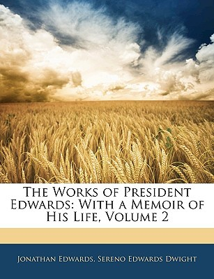 The Works of President Edwards: With a Memoir of His Life, Volume 2