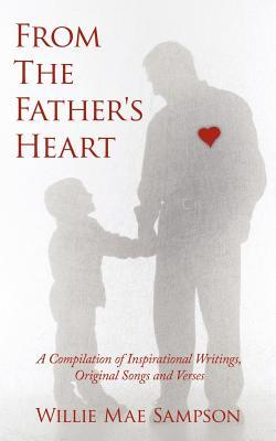 From the Father's Heart: A Compilation of Inspirational Writings, Original Songs and Verses