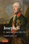 Joseph II, Volume II: Against the World, 1780-1790