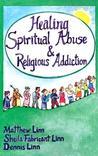 Healing Spiritual Abuse & Religious Addiction