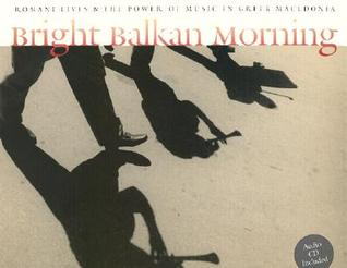 Bright Balkan Morning: Romani Lives and the Power of Music in Greek Macedonia por Charles Keil PDF DJVU