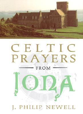 Celtic Prayers from Iona by J. Philip Newell