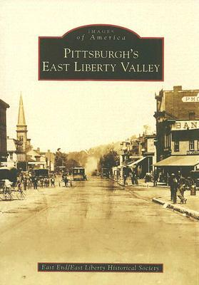 Pittsburgh's East Liberty Valley by East End/East Liberty Histo...