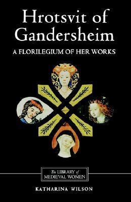 Hrotsvit of Gandersheim: A Florilegium of Her Works