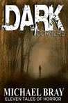 Dark Corners by Michael Bray