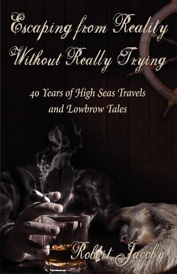 Escaping from Reality Without Really Trying by Robert  Jacoby