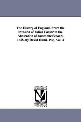 The History of England from the Invasion of Julius Caesar to the Abdication of James II, 1688, Vol 4
