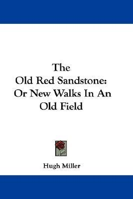 The Old Red Sandstone: or New Walks in an Old Field