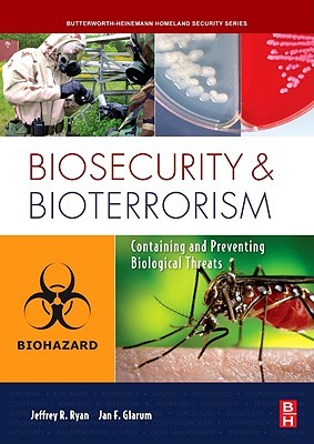 Biosecurity and Bioterrorism: An Introduction to Homeland Security Principles: Containing and Preventing Biological Threats