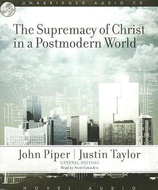 The Supremacy of Christ in a Postmodern World by John Piper