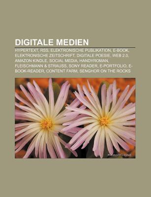 Digitale Medien: Hypertext, Rss, Elektronische Publikation, E-Book, Elektronische Zeitschrift, Digitale Poesie, Web 2.0, Amazon Kindle