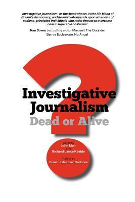 Investigative Journalism; Dead or Alive?