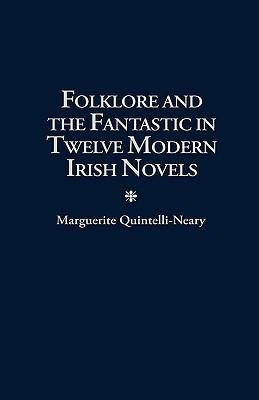 Folklore and the Fantastic in Twelve Modern Irish Novels