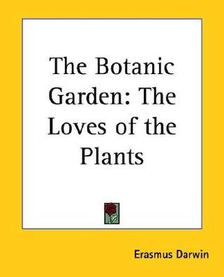 The Botanic Garden: The Loves of the Plants