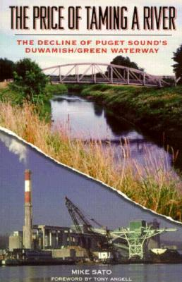 Download PDF The Price of Taming a River: The Decline of Puget Sound's Duwamish/Green Waterway