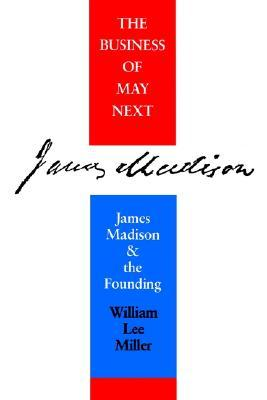 business-of-may-next-james-madison-and-the-founding