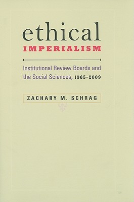 Ethical Imperialism: Institutional Review Boards and the Social Sciences, 1965–2009