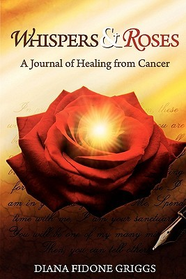 Whispers & Roses: A Journal of Healing from Cancer