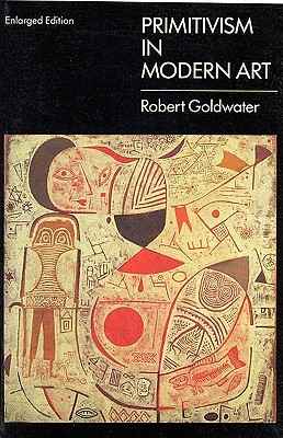 Primitivism in Modern Art by Robert Goldwater