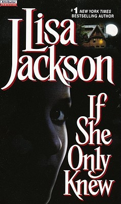If She Only Knew by Lisa Jackson