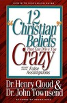 12 'Christian' Beliefs That Can Drive You Crazy: Relief from False Assumptions