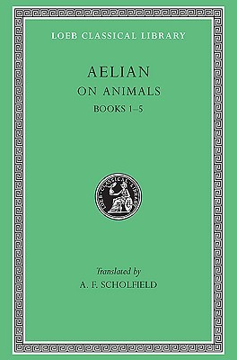 On the Characteristics of Animals, I, Books 1-5 (Loeb Classical Library No. 446)
