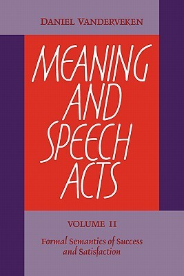 Meaning and Speech Acts: Volume 2, Formal Semantics of Success and Satisfaction