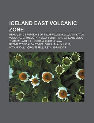Iceland East Volcanic Zone: Hekla, 2010 Eruptions of Eyjafjallajokull, Laki, Katla Volcano, Grimsvotn, Hekla 3 Eruption, Baroarbunga