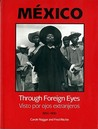 Mexico Through Foreign Eyes: Vistos por Ojos Extranjeros 1850-1990