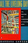 All the Livelong Day: The Meaning and Demeaning of Routine Work, Revised and Updated Edition