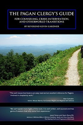 The Pagan Clergy's Guide for Counseling, Crisis Intervention and Otherworld Transitions