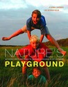 Nature's Playground: Activities, Crafts And Games To Encourage Children To Get Outdoors