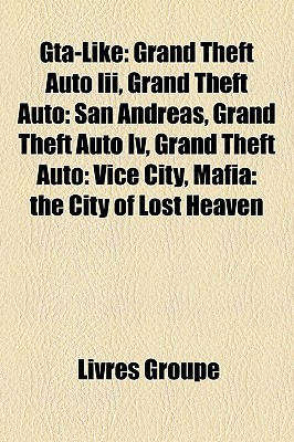 GTA-Like: Grand Theft Auto III, Grand Theft Auto: San Andreas, Grand Theft Auto IV, Grand Theft Auto: Vice City, Mafia: The City of Lost Heaven