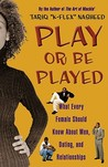 Play or Be Played: What Every Female Should Know About Men, Dating, and Relationships