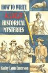 How to Write Killer Historical Mysteries by Kathy Lynn Emerson