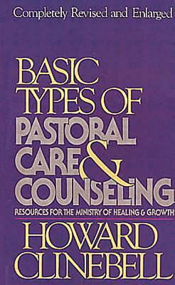 Basic Types of Pastoral Care & Counseling Revised by Howard John Clinebell